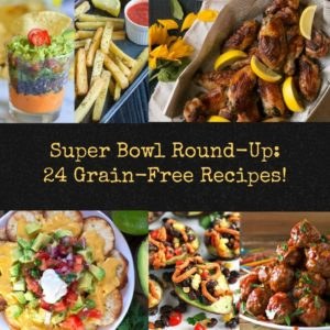 Super Bowl Round-Up: 24 Grain-Free Recipes!